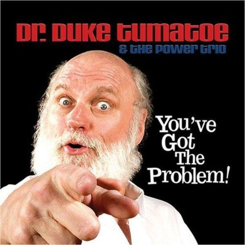 Dr. Duke & The Power T Tumatoe You've Got The Problem!