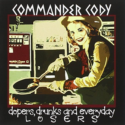 Commander Cody Dopers Drunks & Everyday Loser