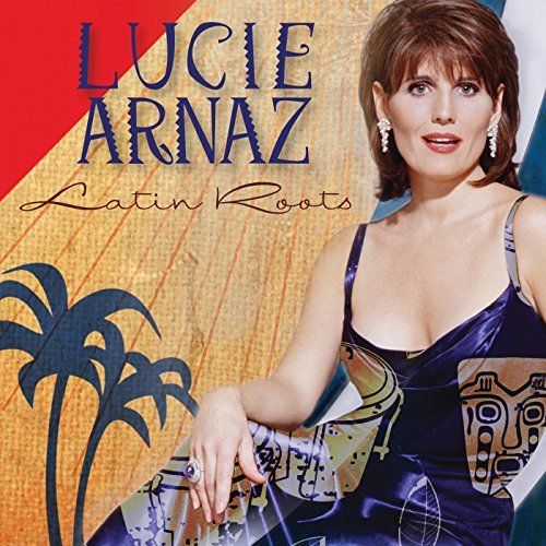 Lucie Arnaz Latin Roots