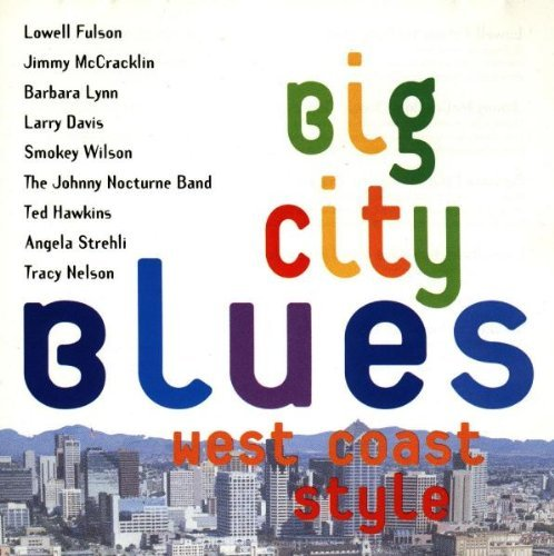 Big City Blues West Coast Big City Blues West Coast Styl Fulson Mccracklin Lynn Davis Wilson Hawkins Nelson Strehli