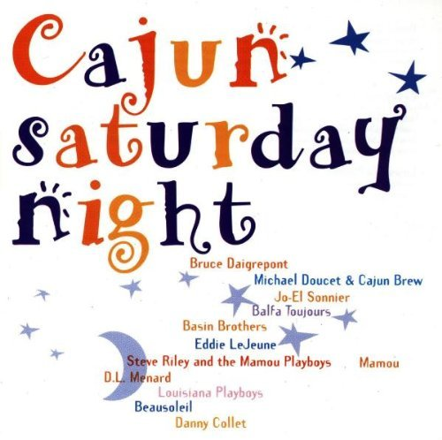 Cajun Saturday Night Cajun Saturday Night Daigrepont Sonnier Beausoleil Menard Louisiana Playboys