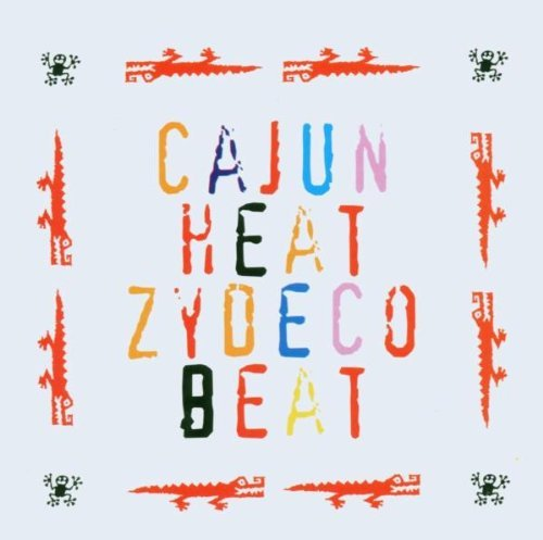 Cajun Heat Zydeco Beat Cajun Heat Zydeco Beat Buckwheat Riley August Coteau Cajun Heat Zydeco Beat