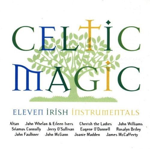 Celtic Magic Celtic Magic Eleven Irish Inst Altan Whelan Ivers Williams Connolly O'sullivan Briley