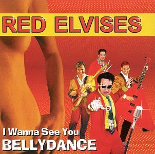 Red Elvises I Wanna See You Belly Dance