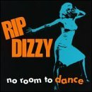 Rip Dizzy No Room To Dance