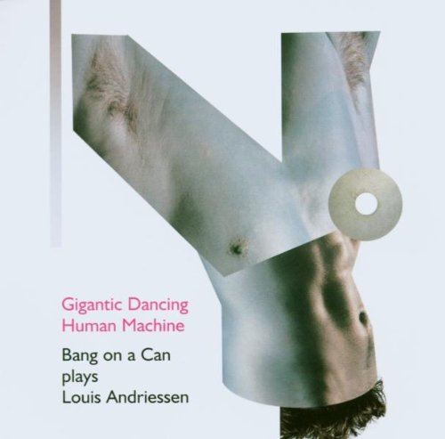 L. Andriessen Gigantic Dancing Human Machine Bang On A Can