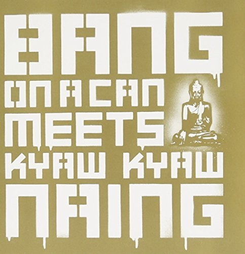 Bang On A Can Bang On A Can Meets Kyaw Kyaw