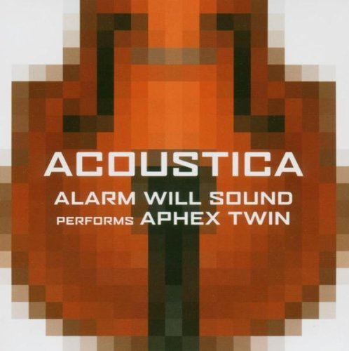 Alarm Will Sound Acoustica Music Of Aphex Twin