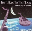 Duran Mad & Eddie From Here To The Moon