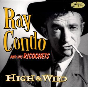 Condo Ray & His Ricochets High & Wild