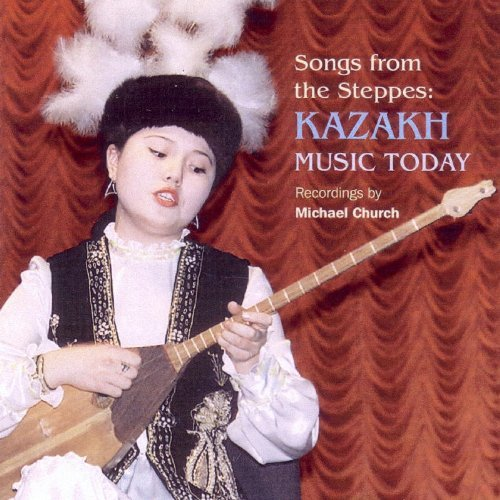Songs From The Steppes Kazakh Songs From The Steppes Kazakh