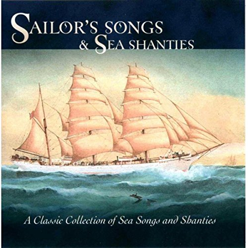 Sailor's Songs & Sea Shanties Sailor's Songs & Sea Shanties