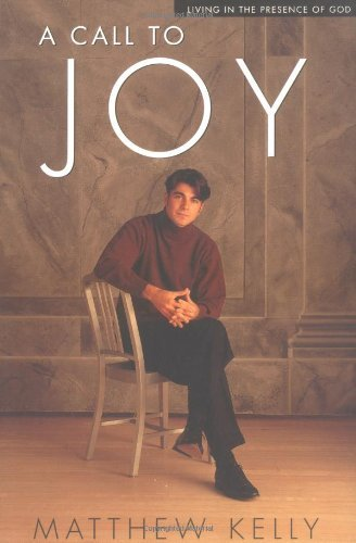 Matthew Kelly A Call To Joy Living In The Presence Of God 0002 Edition;