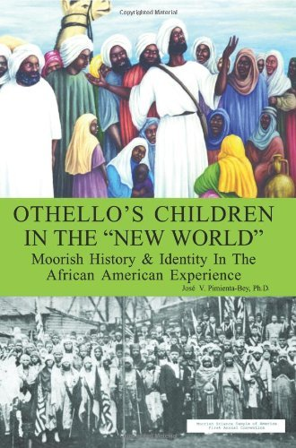 Josi V. Pimienta Bey Othello's Children In The New World Moorish History And Identity In The African Ameri