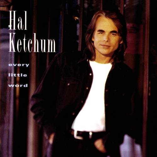 Hal Ketchum Every Little Word