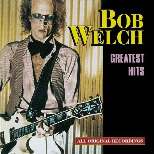 Bob Welch Greatest Hits CD R
