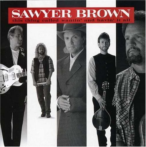 Sawyer Brown Wantin' & Havin It All CD R