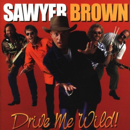 Sawyer Brown Drive Me Wild
