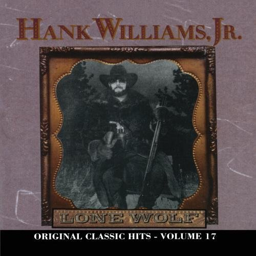 Hank Jr. Williams Lone Wolf Original Classic Hits