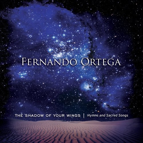 Fernando Ortega Shadow Of Your Wings Hymns &