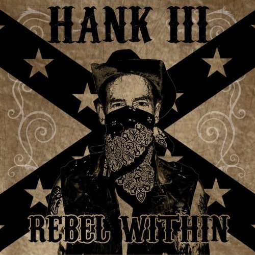 Hank 3 Williams Rebel Within Explicit Version
