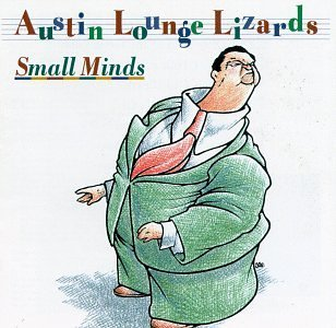 Austin Lounge Lizards Small Minds