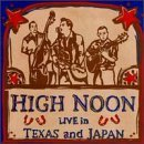 High Noon Live In Texas & Japan