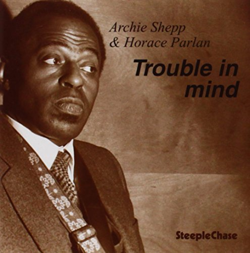 Archie Shepp Trouble In Mind