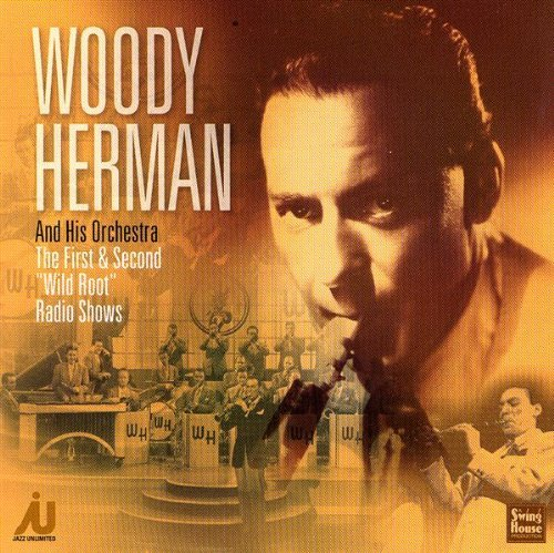 The Woody Herman Orchestra First & Second Wild Root Radio
