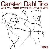 Carsten Dahl Will You Make My Soup Hot & Si