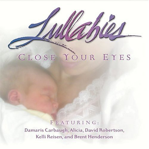 Lullabies Close Your Eyes Lullabies Close Your Eyes Carbaugh Reisen Henderson