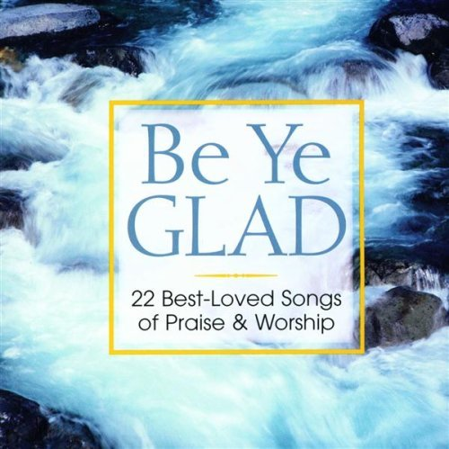 Be Ye Glad Best Loved Songs O Be Ye Glad Best Loved Songs O