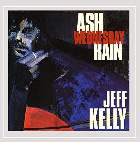 Jeff Kelly Ash Wednesday Rain