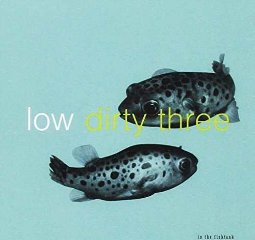 Low Dirty Three In The Fishtank
