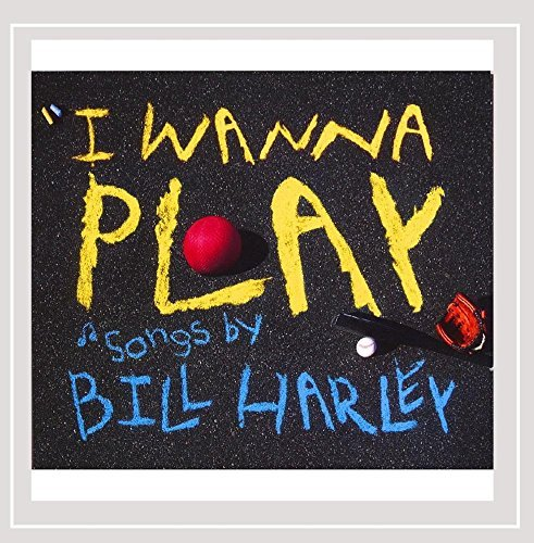 Bill Harley I Wanna Play