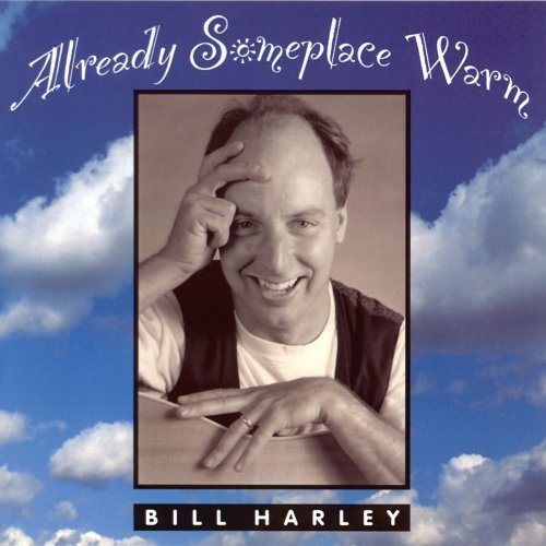 Bill Harley Already Someplace Warm