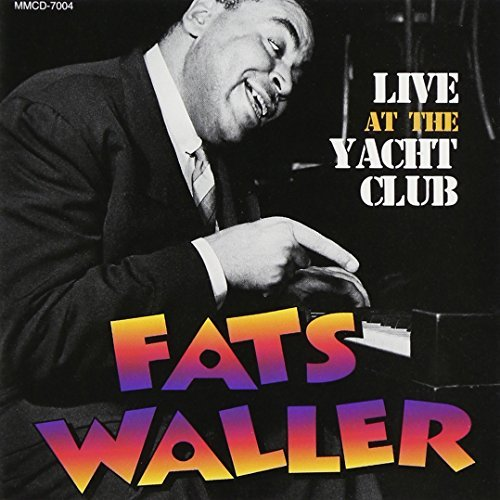 Waller Fats Live At The Yacht Club