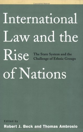 Robert Beck International Law And The Rise Of Nations The State System And The Challenge Of Ethnic Grou Revised