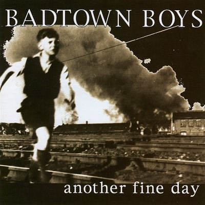 Badtown Boys Another Fine Day