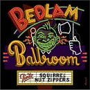Squirrel Nut Zippers Bedlam Ballroom Lmtd Ed. Digipak