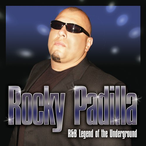 Rocky Padilla R&b Legend Of The Underground