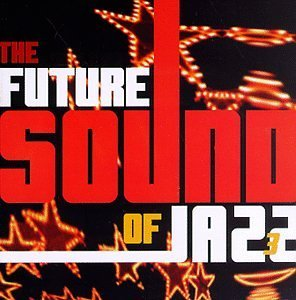 Future Sound Of Jazz Vol. 3 Future Sound Of Jazz Tosca Karma Jazzanova As One Future Sound Of Jazz