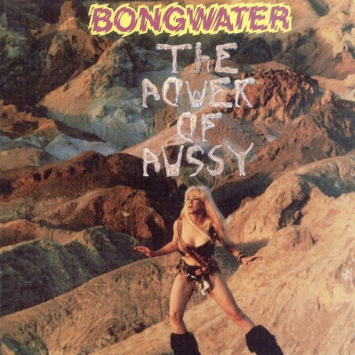 Bongwater Power Of Pussy