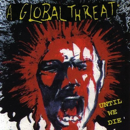Global Threat Until We Die