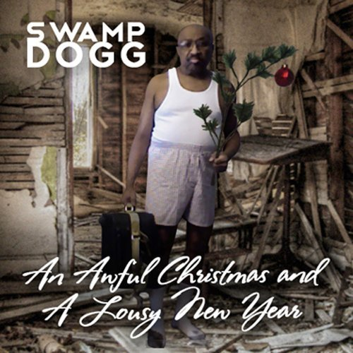 Swamp Dogg Awful Christmas & A Lousy New