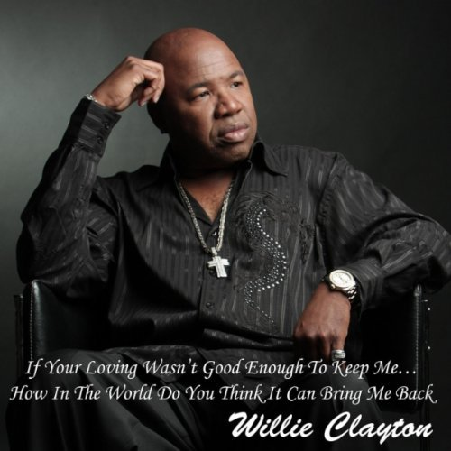 Willie Clayton If Your Loving Wasn't Good Eno