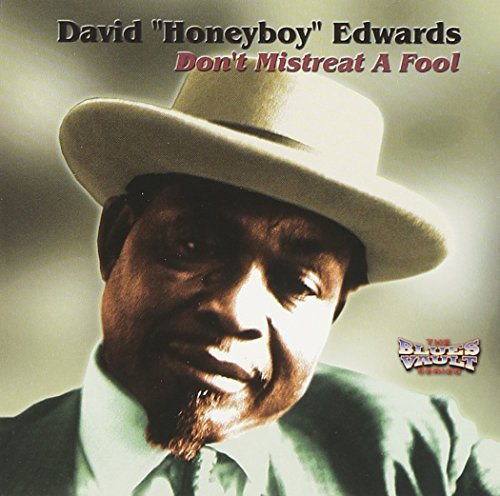 David 'honeyboy' Edwards Don't Mistreat A Fool Blues Vault