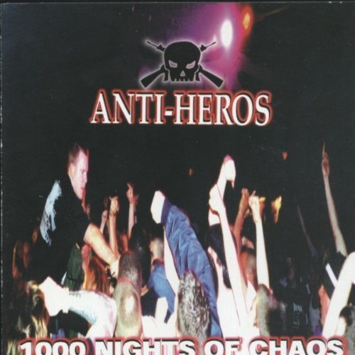 Anti Heros 1000 Nights Of Chaos Explicit Version