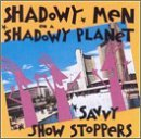 Shadowy Men On A Shadowy Plane Savvy Show Stoppers