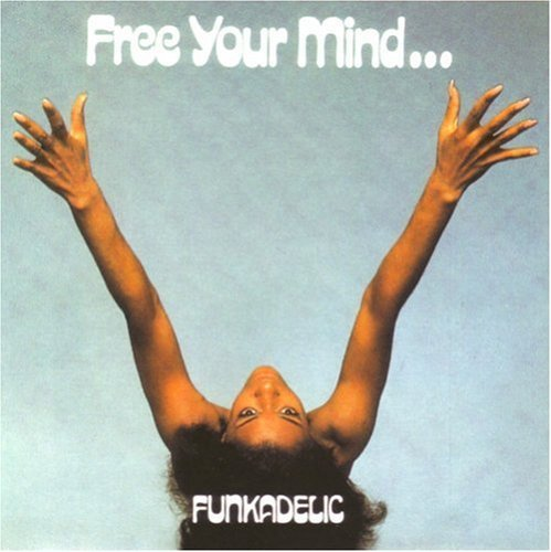 Funkadelic Free Your Mind & Your Ass Will